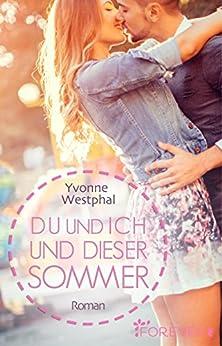 Du und ich und dieser Sommer: Roman von [Westphal, Yvonne]