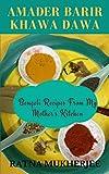 Amader Barir Khawa Dawa: Bengali Recipes From My Mother's Kitchen