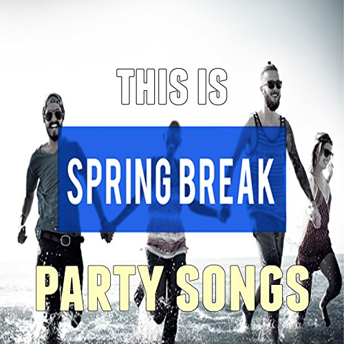 This Is: Spring Break Party Songs