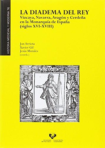 Diadema del Rey, La. Vizcaya, Navarra, Aragón y Cerdeña en la MOnarquía de Españ (Historia Medieval y Moderna) por Aa.Vv.