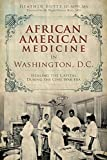 African American Medicine in Washington, D.C.: Healing the Capital During the Civil War Era by Heather M. Butts JD MPH MA (2014-11-18)