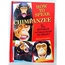 How to Speak Chimpanzee: A Phrase Book of Useful Everyday Expressions in Chimpanzee That No Human Should Be Without
