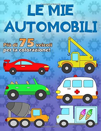 LE MIE AUTOMOBILI: Un fantastico libro da colorare per gli appassionati di auto da 2 a 6 anni, oltre 75 auto su 100 pagine, unilaterale in formato A4 di Automobili Felici
