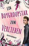 Ein Boygroupstar zum Verlieben (Dream-Catchers-Reihe 1)