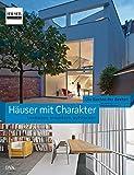 Häuser mit Charakter - Umbauen, erweitern, aufstocken: Die Besten der Besten. HÄUSER-Award -