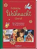 Fröhliche Weihnacht überall: Das Weihnachtsbuch für die ganze Familie