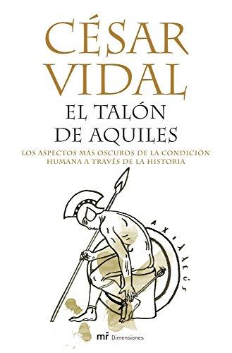 El talón de Aquiles: Los aspectos más oscuros de la condición humana a través de la historia (MR Dimensiones) por César Vidal