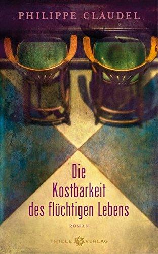 Buchseite und Rezensionen zu 'Die Kostbarkeit des flüchtigen Lebens: Roman' von Philippe Claudel