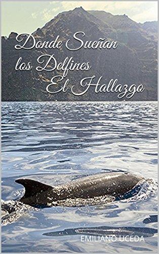 DONDE SUEÑAN LOS DELFINES. EL HALLAZGO por EMILIANO UCEDA GARRIDO