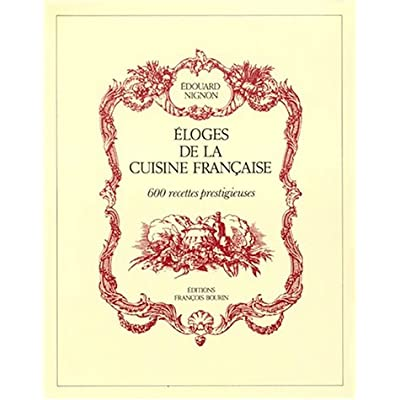 ELOGES DE LA CUISINE FRANCAISE  600 Recettes Prestigieuses