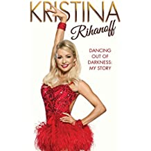 Kristina Rihanoff: Dancing Out of Darkness: My Story