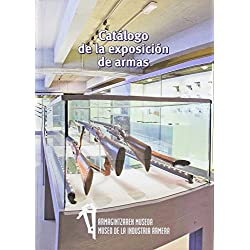 Catálogo de la exposición de armas: Armagintzaren Museoa / Museo de la Industria Armera