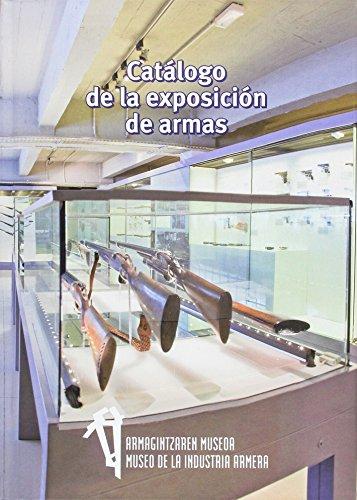 Catálogo de la exposición de armas: Armagintzaren Museoa/Museo de la Industria Armera por José Luis Valenciaga Crucelegui