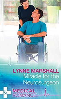 Miracle For The Neurosurgeon (Mills & Boon Medical) by [Marshall, Lynne]