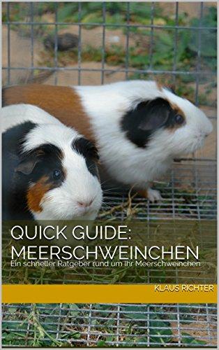 Quick Guide: Meerschweinchen: Ein schneller Ratgeber rund um Ihr Meerschweinchen (Haustiere Nahrung)