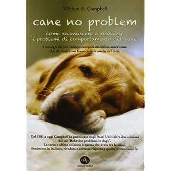 Cane No Problem. Come Riconoscere E Risolvere I Problemi Di Comportamento Del Cane