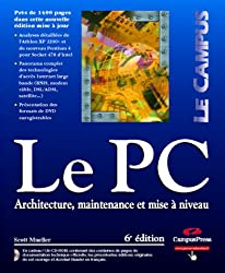 Le PC : Architecture, maintenance et mise à niveau, 6e édition (1 livre et 1 CD-Rom)