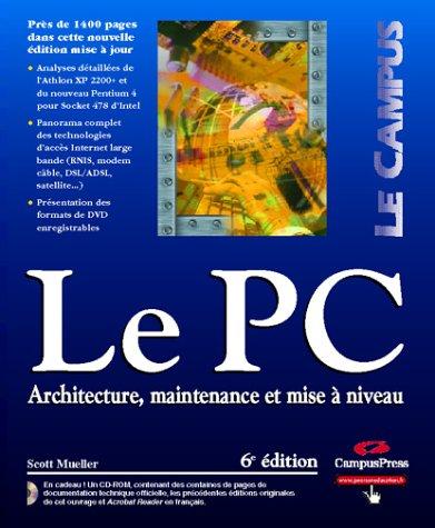 Le PC : Architecture, maintenance et mise à niveau, 6e édition (1 livre et 1 CD-Rom) par Scott Mueller