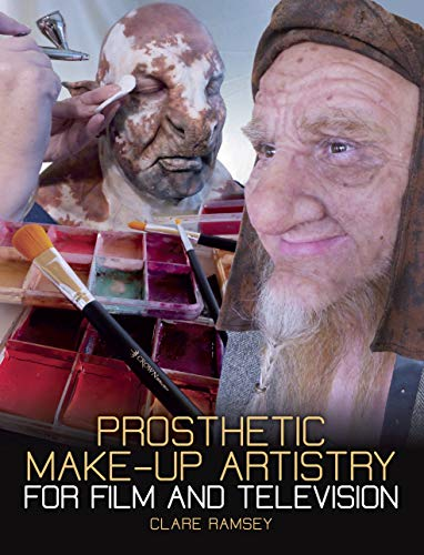 Prosthetic Make-Up Artistry for Film and Television (English (James Bond Film Kostüme)