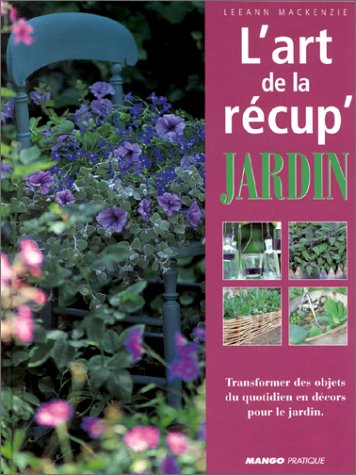 L'art de la récup'jardin par Leeann Mackenzie