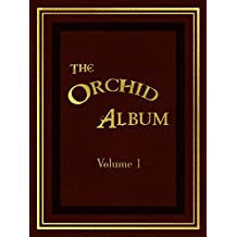 The Orchid Album, Volume 1:   Comprising coloured figures and descriptions of new, rare, and beautiful Orchidaceous Plants (English Edition)