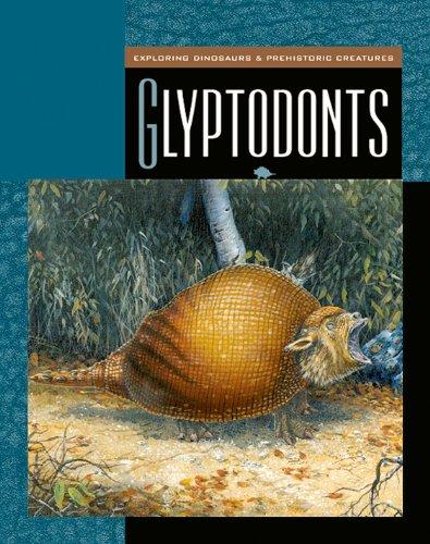 Glyptodonts (Exploring Dinosaurs and Prehistoric Creatures)