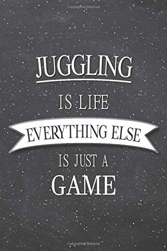 Juggling Is Life Everything Else Is Just A Game: Juggling Notebook, Planner or Journal | Size 6 x 9 | 110 Lined Pages | Office Equipment, Supplies |Funny Juggling Gift Idea for Christmas or Birthday