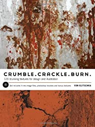 Crumble, Crackle, Burn: 60 Stunning Textures for Design and Illustration