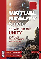 Virtual Reality-Spiele entwickeln mit Unity: Grundlagen, Beispielprojekte, Tipps & Tricks