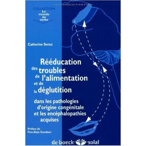 Rééducation des troubles de l'alimentation et de la déglutition dans les pathologies d'origine congénitale et les encéphalopathies acquises de Catherine Senez ( 12 juin 2002 )