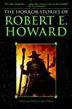 Best Robert E. Howard Books Horrors - The Horror Stories Of Robert E. Howard Review