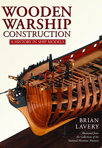 Wooden Warship Construction: A History in Ship Models por Brian Lavery