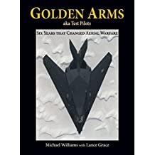 Golden Arms, aka Test Pilots: Six Years that Changed Aerial Warfare (Hardcover)