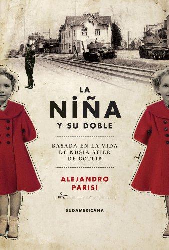 La niña y su doble: Basada en la vida de Nusia Stier de Gotlib por Alejandro Parisi