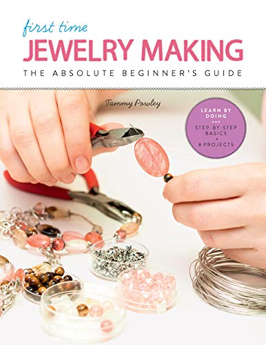 First Time Jewelry Making:The Absolute Beginner's Guide--Learn By Doing * Step-by-Step Basics + Projects (English Edition)