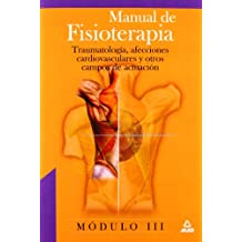 Manual De Fisioterapia. Modulo Iii. Traumatologia, Afecciones Cardiovasculares Y Otros Campos De Actuacion