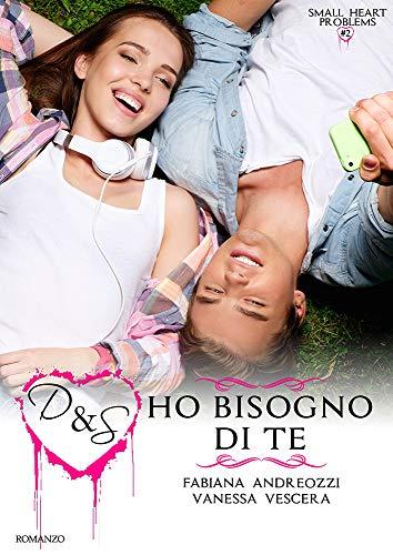 D&S Ho bisogno di te (Small Heart Problems Vol. 2) di [Vanessa Vescera, Fabiana Andreozzi]