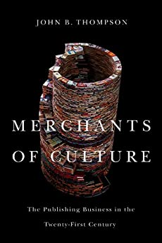 Merchants of Culture: The Publishing Business in the Twenty-First Century by [Thompson, John B.]