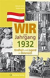 Wir vom Jahrgang 1932 - Kindheit und Jugend in Österreich (Jahrgangsbände Österreich)