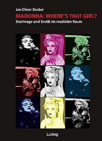 Madonna: Where's That Girl. Starimage und Erotik im medialen Raum.