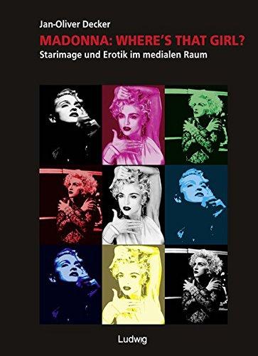 Madonna: Where's That Girl. Starimage und Erotik im medialen Raum. (LIMES. Literatur- und Medienwissenschaftliche - Madonna Sex