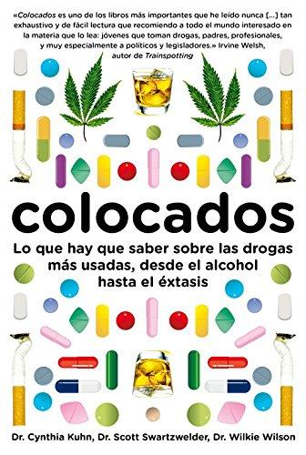 Colocados / Buzzed: Lo que hay que saber sobre las drogas mas consumidas, desde el alcohol hasta el extasis / The Straight Facts About the Most Used and Abused Drugs from Alcohol to Extasy por Wilkie, Ph.D. Wilson