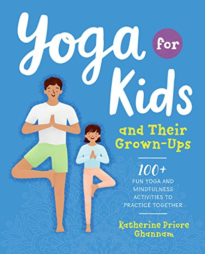 Yoga for Kids and Their Grown-Ups: 100+ Fun Yoga and Mindfulness Activities to Practice Together (English Edition) por Katherine Ghannam