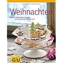 Weihnachten: Plätzchen, Stollen, Glühwein & alles, was die Adventszeit schöner macht (GU Themenkochbuch)