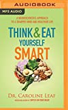 Think & Eat Yourself Smart: A Neuroscientific Approach to a Sharper Mind and Healthier Life