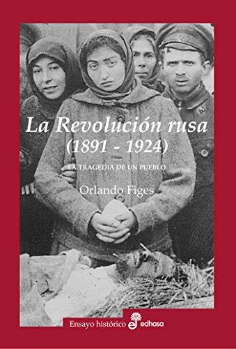 La Revolución rusa (1891-1924) (Ensayo histórico) por Orlando Figes
