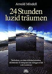 24 Stunden luzid träumen: Techniken, um den nichtdualistischen, träumenden Hintergrund der Alltagsrealität wahrzunehmen
