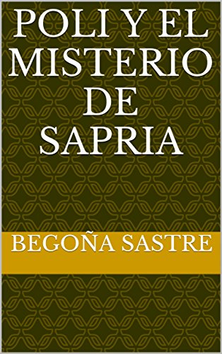 POLI Y EL MISTERIO DE SAPRIA por Begoña  Sastre