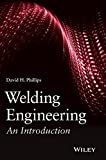 Welding Engineering: An Introduction by David H. Phillips (2016-02-16)