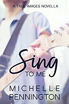 Sing To Me (True Images Series) by [Pennington, Michelle]